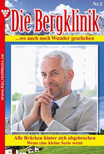 Die Bergklinik 1 - Arztroman: Alle Brücken hinter sich abgebrochen
