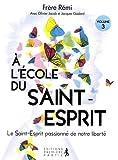 A l'école du Saint Esprit - Volume 3 : Le Saint-Esprit passionné de notre liberté