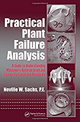 Practical Plant Failure Analysis: A Guide to Understanding Machinery Deterioration and Improving Equipment Reliability (Mechanical Engineering) by Neville W. Sachs (2006-08-18)