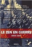 Le Zen en guerre, 1868-1945 de Brian Victoria ( 12 septembre 2001 ) - Seuil; Édition SEUIL (12 septembre 2001) - 12/09/2001