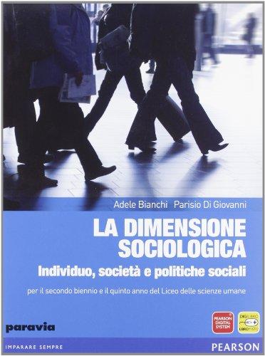 La dimensione sociologica. Individuo, società e politiche sociali. Per le Scuole superiori. Con espansione online