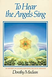 To Hear the Angels Sing: An Odyssey of Co-creation with the Devic Kingdom by Dorothy Maclean (1980-01-01)