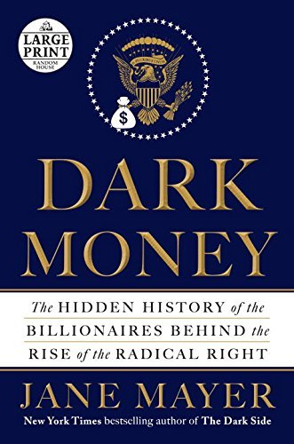 Dark Money: The Hidden History of the Billionaires Behind the Rise of the Radical Right (Random House Large Print) by Jane Mayer (2016-01-19)