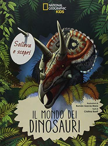 Il mondo dei dinosauri. Solleva e scopri