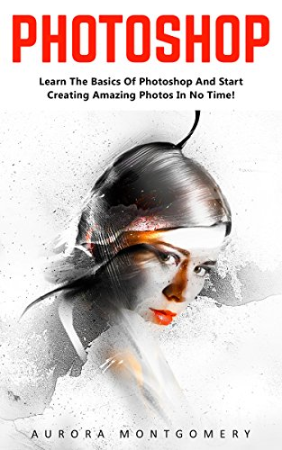 photoshop-learn-the-basics-of-photoshop-and-start-creating-amazing-photos-in-no-time-step-by-step-pi