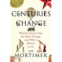 Centuries of Change: Which Century Saw The Most Change? by Ian Mortimer (2-Oct-2014) Hardcover