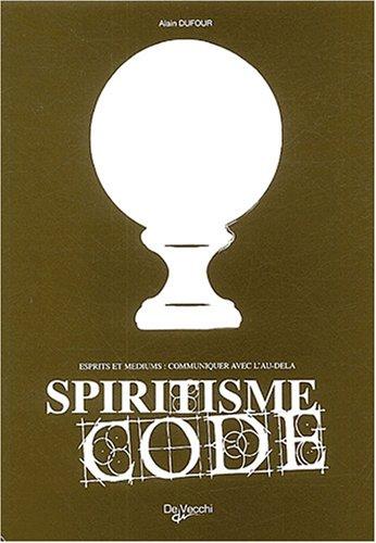 Spiritisme code : Esprits et médiums : communiquer avec l'au-delà