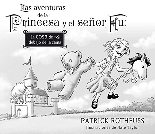 Las aventuras de la princesa y el señor Fu / The Adventures of the Princess and Mr. Whiffle: La cosa de debajo de la cama / The Thing Beneath the Bed por Patrick Rothfuss