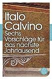 Fischer Klassik: Sechs Vorschläge für das nächste Jahrtausend: Harvard-Vorlesungen - Italo Calvino