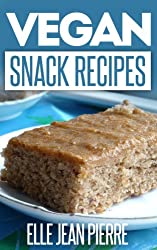 Vegan Snack Recipes: Snacking Can Be Healthy-Check Out This Collection Of Vegan Snack Recipes. (Simple Vegan Recipe Series) (English Edition)