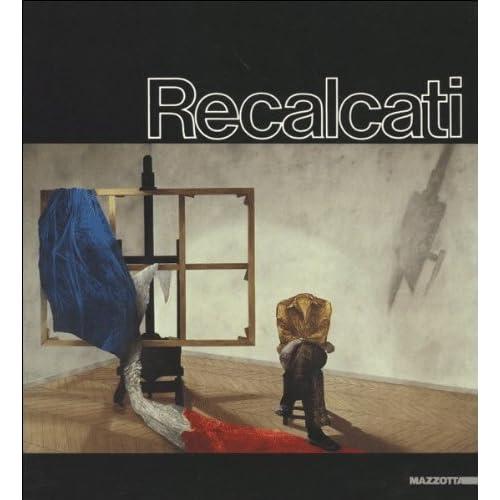 Recalcati. Dall'impronta All'immagine. Catalogo Della Mostra (Milano, 1987)