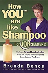 How YOU Are Like Shampoo for Job Seekers: The proven Personal Branding System to help you succeed in any interview and secure the job of your dreams by Brenda Bence (2009-01-02)