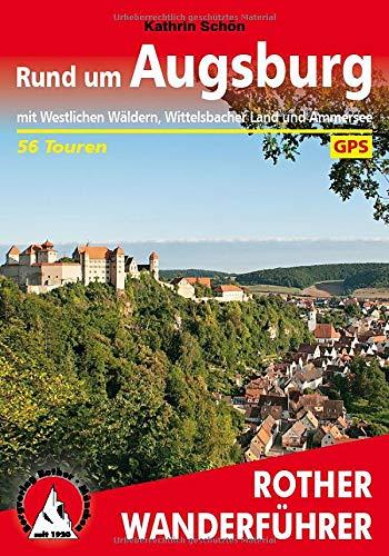 Rund um Augsburg: mit Westlichen Wäldern, Wittelsbacher Land und Ammersee. 56 Touren. Mit GPS-Tracks (Rother Wanderführer)