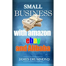 Small Business with Amazon, Ebay and Alibaba: How to Sell on FBA, Make Money online, Profitable Business, Startup Marketing Manual (Guide for Beginners Step-by-Step) (English Edition)