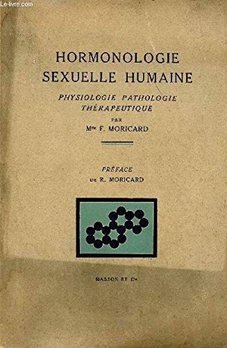 Hormonologie sexuelle humaine. Physiologie pathologie thérapeutique. par MORICARD F.