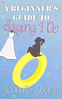 A Beginner's Guide To Saying I Do: Beginner's Guide Book 2 by [Joyce, Jennifer]
