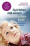 Gut leben mit einem autistischen Kind: Das Resilienz-Buch für Mütter (Fachratgeber Klett-Cotta)