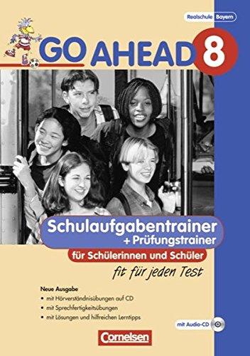 Go Ahead 8. Jahrgangsstufe. Schulaufgaben- und Prüfungstrainer (Neubearbeitung). Ausgabe für sechsstufige Realschulen in Bayern