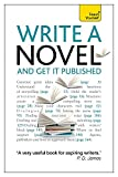 Write a Novel and Get it Published: How to generate great ideas, write compelling fiction and secure publication (Teach Yourself)