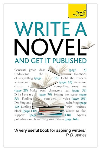 Write a Novel and Get it Published: How to generate great ideas, write compelling fiction and secure publication (Teach Yourself: Writing)