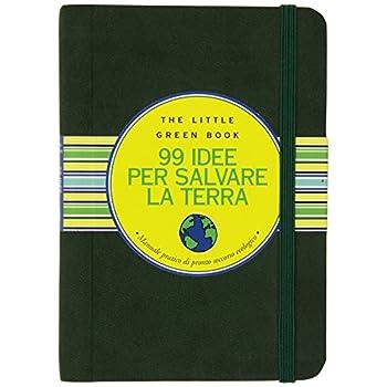Novantanove Idee Per Salvare La Terra. Manuale Pratico Di Pronto Soccorso Ecologico