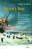 Barrow´s Boys: Eine unglaubliche Geschichte von wahrem Heldenmut und bravourösem Scheitern