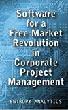 Software for a Free Market Revolution in Corporate Project Management
