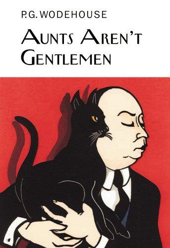 Aunts Aren't Gentlemen (Everyman's Library P G WODEHOUSE)