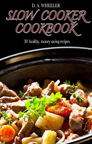SLOW COOKER COOKBOOK: 30  healthy, money saving recipes. (slow cooker recipes,slow cooker cookbook)
