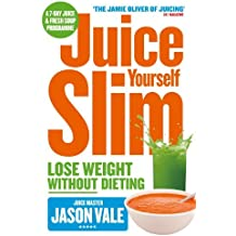 Juice Yourself Slim: Lose Weight Without Dieting: The Healthy Way to Lose Weight Without Dieting by Vale, Jason (April 10, 2014) Paperback