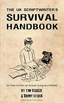 The UK Scriptwriters Survival Handbook: or How to Earn an Actual Living as a Writer by [Stack, Danny, Clague, Tim]