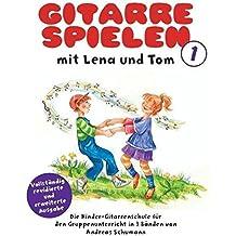 Gitarre Spielen mit Lena und Tom 1. Die Kinder-Gitarrenschule für den Gruppenunterricht in 3 Bänden