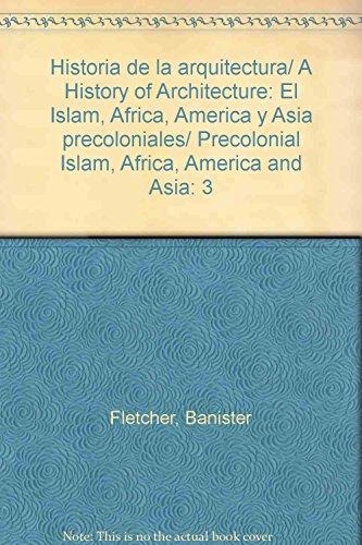 Descargar Libro Libro Historia de la arquitectura/ A History of Architecture: El Islam, Africa, America y Asia precoloniales/ Precolonial Islam, Africa, America and Asia: 3 de Banister Fletcher