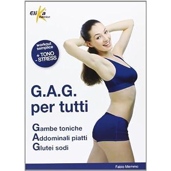 G.a.g. Per Tutti. Gambe Toniche, Addominali Piatti, Glutei Sodi