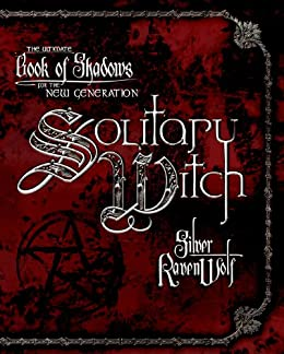 Solitary Witch: The Ultimate Book of Shadows for the New Generation par [RavenWolf, Silver]