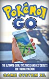 Pokémon Go: The ultimate guide, tips,tricks and best secrets for finding Pokémon (TOP 10 POKEMON GO TOOLS LIST FOR FREE)