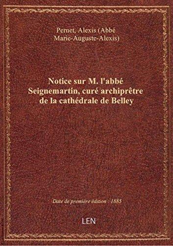 Notice sur M. l'abb Seignemartin, cur archiprtre de la cathdrale de Belley , par M. l'abb Perne