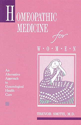 Homeopathic Medicine for Women: An Alternative Approach to Gynecologic Health Care by Trevor Smith (31-Dec-1989) Paperback