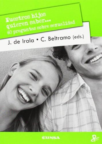 Nuestros hijos quieren saber...: 60 preguntas sobre sexualidad (Persona & Cultura) por Jokin De Irala Estevez