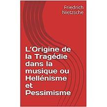 L'Origine de la Tragédie dans la musique ou Hellénisme et Pessimisme (French Edition)