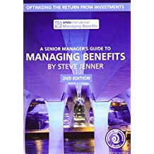 A Senior Manager`s Guide to Managing Benefits