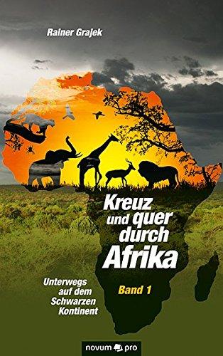 Preisvergleich Produktbild Kreuz und Quer Durch Afrika - Band 1: Unterwegs auf Dem Schwarzen Kontinent