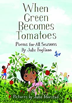 When Green Becomes Tomatoes: Poems For All Seasons por Julie Morstad epub