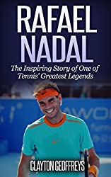 Rafael Nadal: The Inspiring Story of One of Tennis' Greatest Legends (Tennis Biography Books)