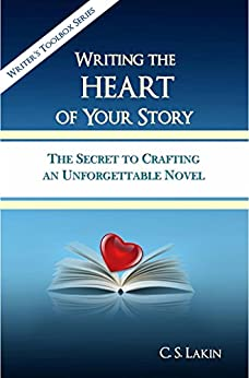 Writing the Heart of Your Story: The Secret to Crafting an Unforgettable Novel (The Writer's Toolbox Series) (English Edition) par [Lakin, C. S.]