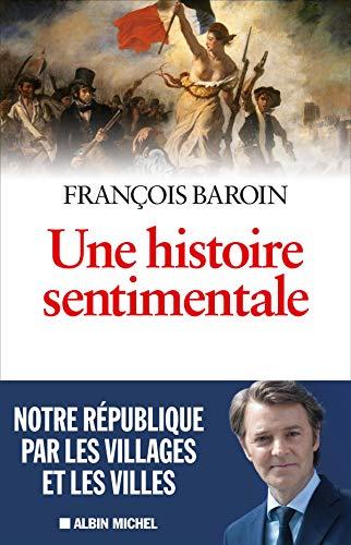 Une histoire sentimentale: Notre République par les villages et les villes par François Baroin
