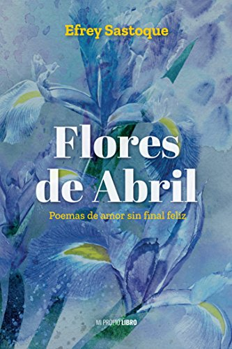 Flores de Abril: Poemas de amor sin final feliz por Efrey Sastoque