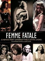 Femme Fatale: Cinema's Most Unforgettable Lethal Ladies by Dominique Mainon (2009-11-01)