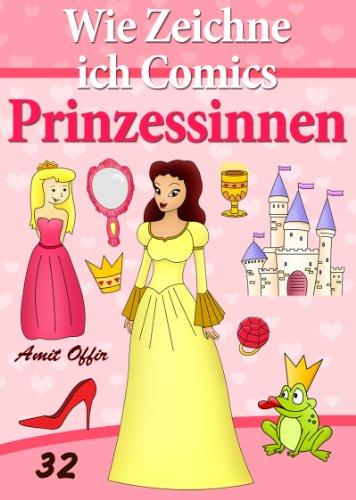 Zeichnen Bücher: Wie Zeichne ich Comics - Prinzessinnen (Zeichnen für Anfänger Bücher Book 32) (English Edition)