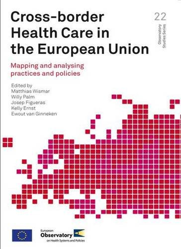 Cross-Border Health Care in the European Union: Mapping and Analysing Practices and Policies (Observatory Studies Series, Band 22)